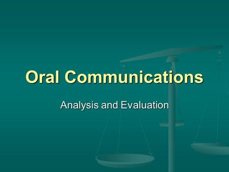 Oral Communications Analysis and Evaluation. California Content Standards Analysis and Evaluation of Oral and Media Communications 1.13 Analyze the four.