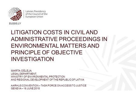 LITIGATION COSTS IN CIVIL AND ADMINISTRATIVE PROCEEDINGS IN ENVIRONMENTAL MATTERS AND PRINCIPLE OF OBJECTIVE INVESTIGATION MARTA OŠLEJA LEGAL DEPARTMENT,