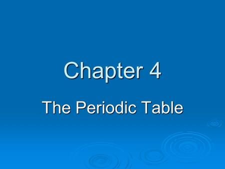 Chapter 4 The Periodic Table.