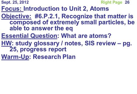 Sept. 25, 2012Right Page 26 Focus: Introduction to Unit 2, Atoms Objective: #6.P.2.1, Recognize that matter is composed of extremely small particles,