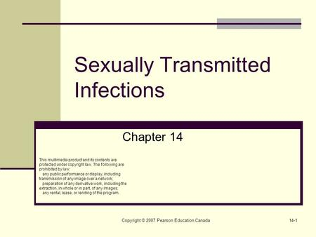 Copyright © 2007 Pearson Education Canada14-1 Sexually Transmitted Infections Chapter 14 This multimedia product and its contents are protected under copyright.