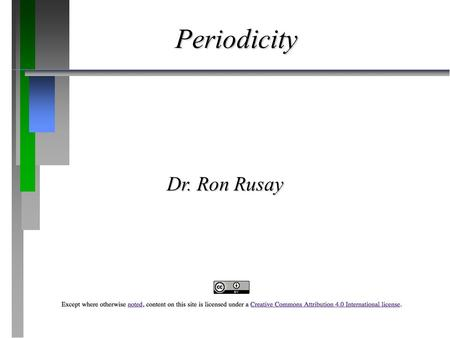 Periodicity Dr. Ron Rusay. Atomic Structure and Periodicity ð ð The History of the Periodic Table ð ð The Aufbau Principles and the Periodic Table ð ð.