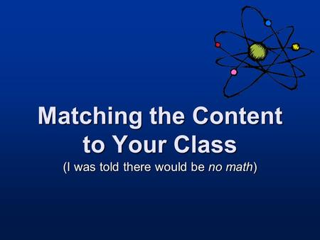 Matching the Content to Your Class (I was told there would be no math)