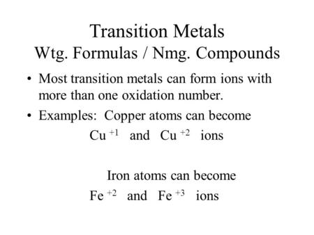 Transition Metals Wtg. Formulas / Nmg. Compounds Most transition metals can form ions with more than one oxidation number. Examples: Copper atoms can become.