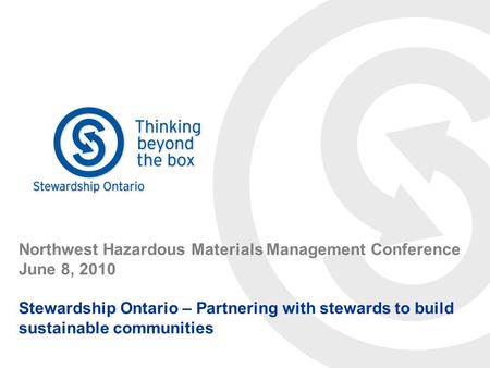 Northwest Hazardous Materials Management Conference June 8, 2010 Stewardship Ontario – Partnering with stewards to build sustainable communities.