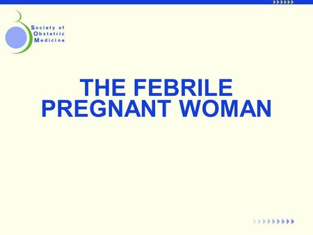 THE FEBRILE PREGNANT WOMAN. For the most part, pregnant women get the same infections as non-pregnant individuals and can receive similar treatment. However,