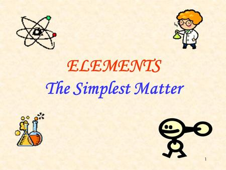 ELEMENTS The Simplest Matter.