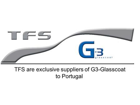 TFS are exclusive suppliers of G3-Glasscoat to Portugal.