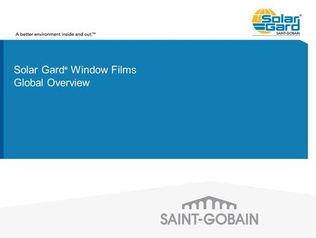 Solar Gard ® Window Films Global Overview. Solar Gard Window Films Architectural Heat control Energy <strong>saving</strong>/CO 2 reduction Safety & security Increased.