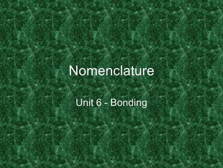Nomenclature Unit 6 - Bonding.