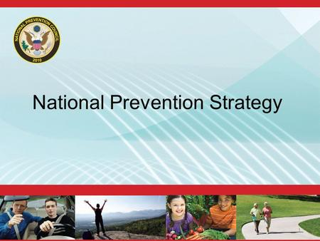 National Prevention Strategy 1. National Prevention Council Bureau of Indian AffairsDepartment of Labor Corporation for National and Community Service.