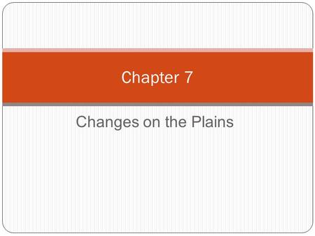 Chapter 7 Changes on the Plains.