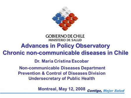Advances in Policy Observatory Chronic non-communicable diseases in Chile Advances in Policy Observatory Chronic non-communicable diseases in Chile Dr.