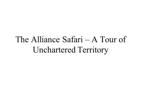 The Alliance Safari – A Tour of Unchartered Territory.