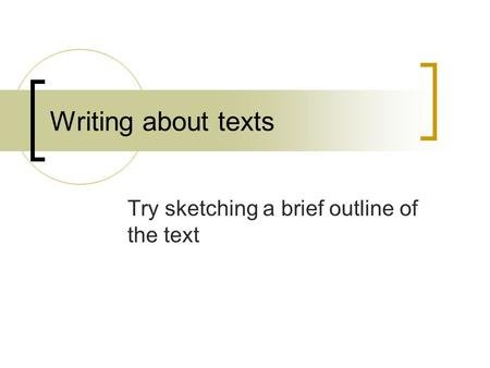 Writing about texts Try sketching a brief outline of the text.