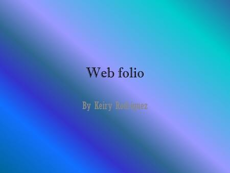 Web folio By Keiry Rodriguez. Table of Contents Formulas Scientific Method Three States of Matter Five Phase Changes Parts of an Atom Periodic Table Solutions.
