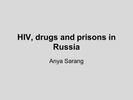HIV, drugs and prisons in Russia Anya Sarang. Russia estimated 2 mln IDUs 1,5 estimated HIV cases HIV prevalence in IDUs reaches 75% in some cities HCV.