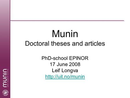 Munin Doctoral theses and articles PhD-school EPINOR 17 June 2008 Leif Longva