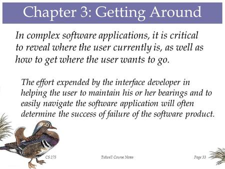 CS 275Tidwell Course NotesPage 33 Chapter 3: Getting Around In complex software applications, it is critical to reveal where the user currently is, as.