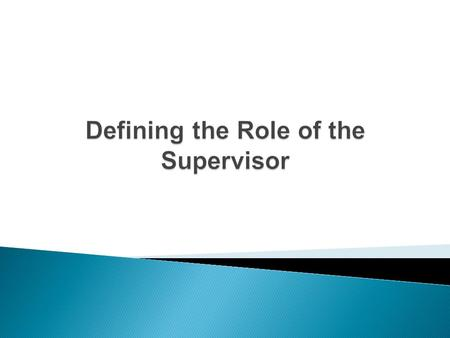 Defining the Role of the Supervisor