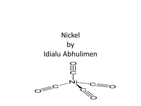 Nickel by Idialu Abhulimen. Characteristics of Nickel It is one of only four elements that are magnetic at or near room temperature. Nickel discovered.