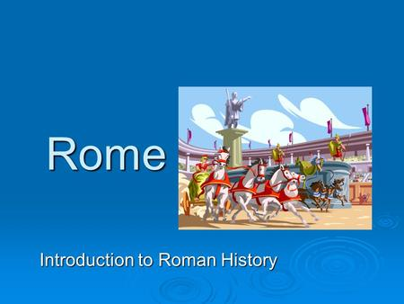 Rome Introduction to Roman History. Major Influences of Rome  Roadways  Alphabet  Dissemination of conquered cultures  Political systems.