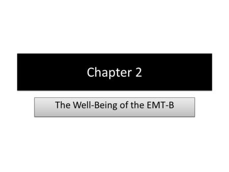 Chapter 2 The Well-Being of the EMT-B. Personal health, safety, and well-being are vital to an EMS operation. Hazards vary greatly. Mental and physical.