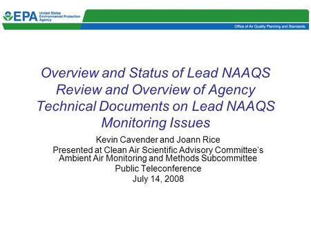 Overview and Status of Lead NAAQS Review and Overview of Agency Technical Documents on Lead NAAQS Monitoring Issues Kevin Cavender and Joann Rice Presented.