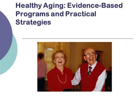 Healthy Aging: Evidence-Based Programs and Practical Strategies.