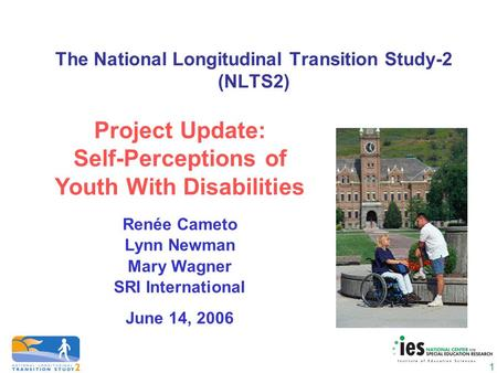 1 The National Longitudinal Transition Study-2 (NLTS2) Project Update: Self-Perceptions of Youth With Disabilities Renée Cameto Lynn Newman Mary Wagner.