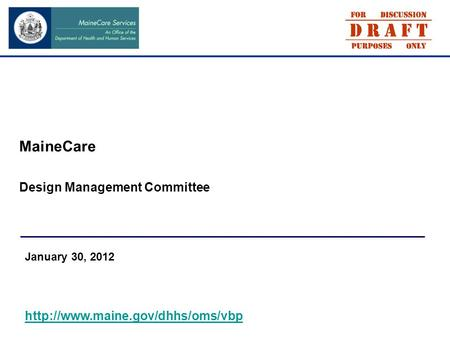 MaineCare Design Management Committee January 30, 2012