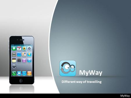 MyWay Different way of travelling. From time to time something revolutionary comes Currently we know some apps. More than 8 mil. sold applications More.