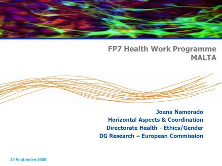 FP7 Health Work Programme MALTA 25 September 2008 Joana Namorado Horizontal Aspects & Coordination Directorate Health - Ethics/Gender DG Research – European.