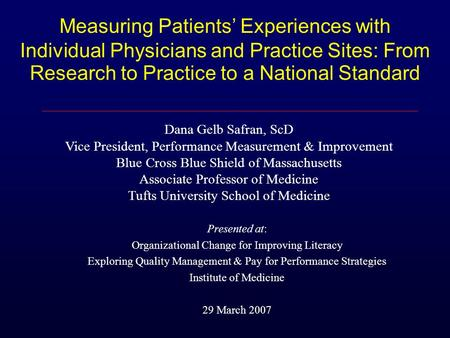 Measuring Patients' Experiences with Individual Physicians and Practice Sites: From Research to Practice to a National Standard Presented at: Organizational.