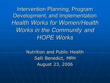 Intervention Planning, Program Development, and Implementation Health Works for Women/Health Works in the Community and HOPE Works Nutrition and Public.