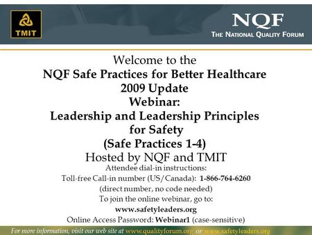 1 Welcome to the NQF Safe Practices for Better Healthcare 2009 Update Webinar: Leadership and Leadership Principles for Safety (Safe Practices 1-4) Hosted.