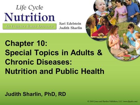 Chapter 10: Special Topics in Adults & Chronic Diseases: Nutrition and Public Health Judith Sharlin, PhD, RD.