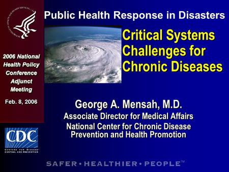 Critical Systems Challenges for Chronic Diseases George A. Mensah, M.D. Associate Director for Medical Affairs National Center for Chronic Disease Prevention.