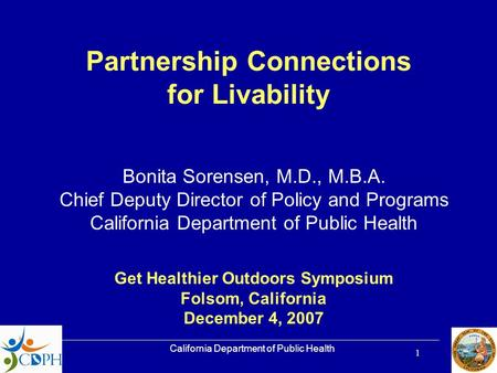 California Department of Public Health 1 Get Healthier Outdoors Symposium Folsom, California December 4, 2007 Partnership Connections for Livability Bonita.