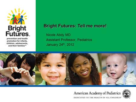 9/9/2015 10:01:41 PM 5864_ER_RED ‹#› Bright Futures: Tell me more! Nicole Abdy MD Assistant Professor, Pediatrics January 24 th, 2012.