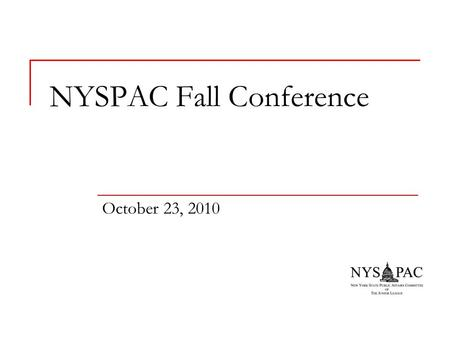 NYSPAC Fall Conference October 23, 2010. Agenda Welcome and Introductions NYSPAC Update Spring Conference 2010 Highlights Advocacy 101 Issues Presentations.
