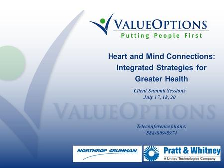 Heart and Mind Connections: Integrated Strategies for Greater Health Client Summit Sessions July 17, 18, 20 Teleconference phone: 888-809-8974.
