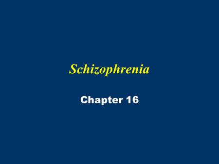 Schizophrenia Chapter 16. Schizophrenia Fascinated and confounded healers for centuries One of most severe mental illnesses –1/3 of population –2.5% of.