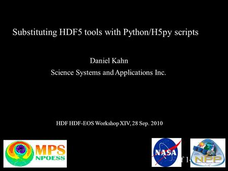 1 of 14 Substituting HDF5 tools with Python/H5py scripts Daniel Kahn Science Systems and Applications Inc. HDF HDF-EOS Workshop XIV, 28 Sep. 2010.