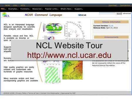 NCL Website Tour  NCL Website Tour   NCL Website Tour Overview, downloading, what's new FAQ Examples.