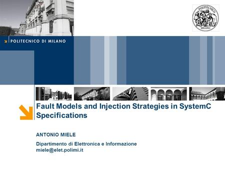 Fault Models and Injection Strategies in SystemC Specifications ANTONIO MIELE Dipartimento di Elettronica e Informazione