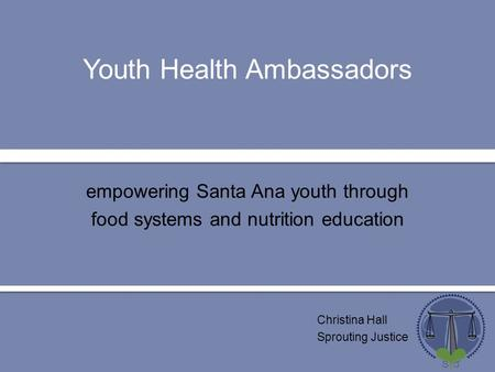 Youth Health Ambassadors Christina Hall Sprouting Justice empowering Santa Ana youth through food systems and nutrition education.