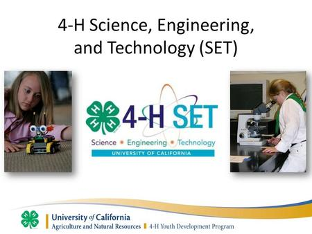 4-H Science, Engineering, and Technology (SET). 4-H SET Initiative Plan of Action Goal #1: Improve youth science literacy through educational programming.
