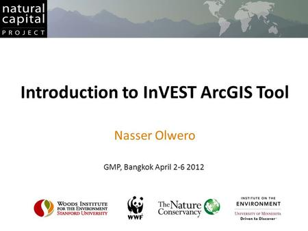 Introduction to InVEST ArcGIS Tool Nasser Olwero GMP, Bangkok April 2-6 2012.