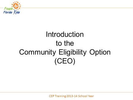 Introduction to the Community Eligibility Option (CEO) CEP Training 2013-14 School Year.